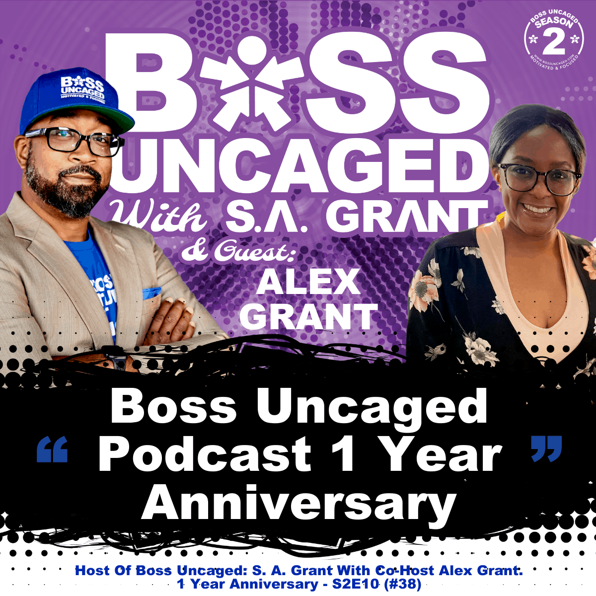 Host Of Boss Uncaged: S. A. Grant With Co-Host Alex Grant. 1 Year Anniversary - S2E10 (#38)