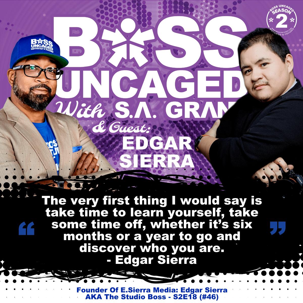 Founder Of E.Sierra Media: Edgar Sierra AKA The Studio Boss - S2E18 (#46)