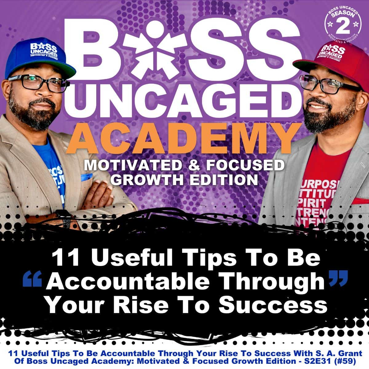 11 Useful Tips To Be Accountable Through Your Rise To Success With S. A. Grant Of Boss Uncaged Academy: Motivated & Focused Growth Edition - S2E31 (#59)